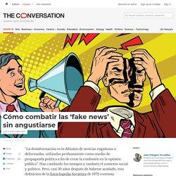 Cómo combatir las 'fake news' sin angustiarse