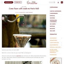 Como Fazer Café Coado na Hario V60