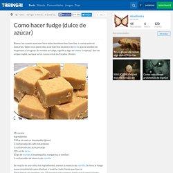 Como hacer fudge (dulce de azúcar)