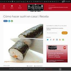 Cómo hacer sushi en casa I. Receta