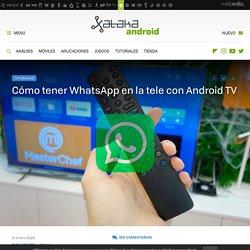 Cómo tener WhatsApp en la tele con Android TV
