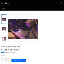 The Most Compact Laser Engraver – elegpia