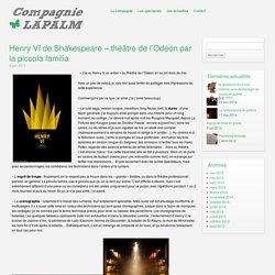 Compagnie LAPALM » Henry VI de Shakespeare – théâtre de l'Odéon par la piccola familia