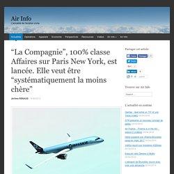 """""""La Compagnie"""", 100% classe Affaires sur Paris New York, est lancée. Elle veut être """"systématiquement la moins chère"""""""