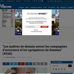 """""""Les maîtres de demain seront les compagnies d'assurance et les agrégateurs de données"""" (Attali)"""