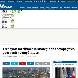 Transport maritime : la stratégie des compagnies pour rester compétitives
