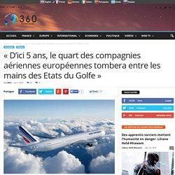 « D'ici 5 ans, le quart des compagnies aériennes européennes tombera entre les mains des Etats du Golfe »