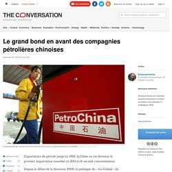 Le grand bond en avant des compagnies pétrolières chinoises - The Conversation