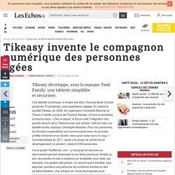Tikeasy invente le compagnon numérique des personnes âgées, Santé social : le défi du maintien à domicile des seniors