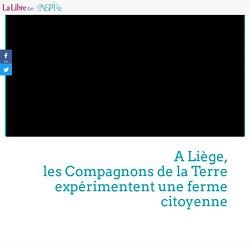 A Liège, les Compagnons de la Terre expérimentent une ferme citoyenne (La Libre - Inspire)