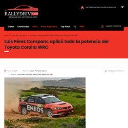 Luis Pérez Companc aplicó toda la potencia del Toyota Corolla WRC