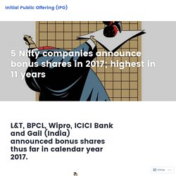 5 Nifty companies announce bonus shares in 2017; highest in 11 years – Initial Public Offering (IPO)