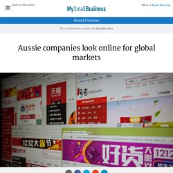 Aussie companies look online for global markets - My Small Business - Brand Discover