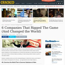 6 Companies That Rigged The Game (And Changed the World)