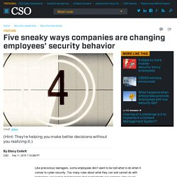 Five sneaky ways companies are changing employees' security behavior