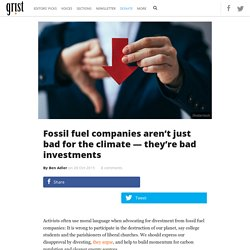 Fossil fuel companies aren't just bad for the climate — they're bad investments