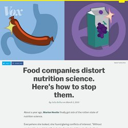 VOX 03/03/16 Food companies distort nutrition science. Here's how to stop them.
