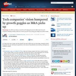 Tech companies' vision hampered by growth goggles as M&A picks up
