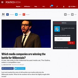 Which media companies are winning the battle for Millennials?- POLITICO Media