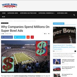 Why Companies Spend Millions On Super Bowl Ads – Super Bowl Commercials 2017