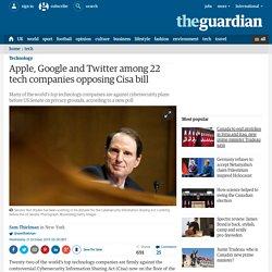 Apple, Google and Twitter among 22 tech companies opposing Cisa bill