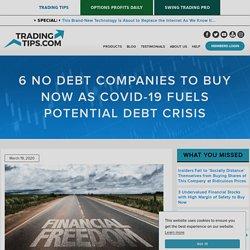 6 No Debt Companies to Buy Now as COVID-19 Fuels Potential Debt Crisis