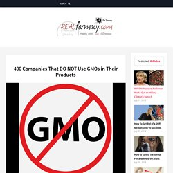 400 Companies That DO NOT Use GMOs in Their Products – REALfarmacy.com