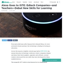 Alexa Goes to ISTE: Edtech Companies—and Teachers—Debut New Skills for Learning