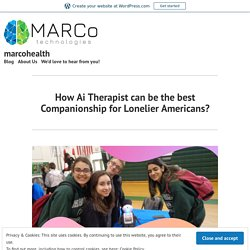 How Ai Therapist can be the best Companionship for Lonelier Americans? – marcohealth