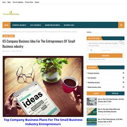 65 Company Business Idea For The Entrepreneurs OF Small Business ndustry