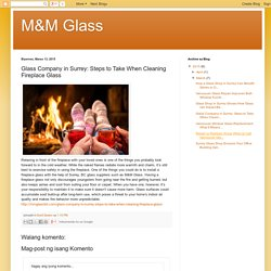 Glass Company in Surrey: Steps to Take When Cleaning Fireplace Glass