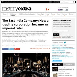 The East India Company: How a trading corporation became an imperial ruler