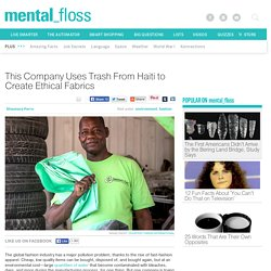 This Company Uses Trash From Haiti to Create Ethical Fabrics