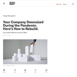 Your Company Downsized During the Pandemic. Here's How to Rebuild.