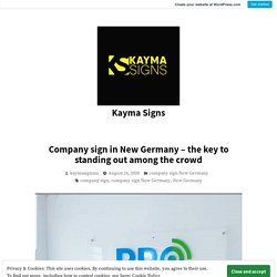 Company sign in New Germany – the key to standing out among the crowd – Kayma Signs
