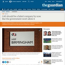 G4S should be a failed company by now. But the government won't allow it