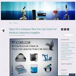 Signs Of A Company That You Can Count For Medical Laboratory Supplies