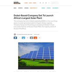 Dubai-Based Company Set To Launch Africa's Largest Solar Plant