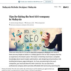 Tips for hiring the best SEO company in Malaysia – Malaysia Website Designer Malaysia