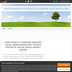 How Should a Company Measure Social Media Marketing Success Posted by Social Media Agency Lahore - Digitalmarketingservicesinlahore.over-blog.com