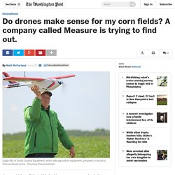 Do drones make sense for my corn fields? A company called Measure is trying to find out.