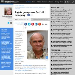 Rights groups sue Gulf oil company - National Human Rights