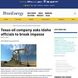 """Texas oil company asks Idaho officials to use """"integration"""" to overrule landowners"""