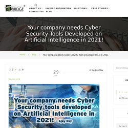 Your company needs Cyber Security tools developed on AI in 2021