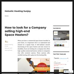 How to look for a Company selling high-end Space Heaters? – Helvetic Heating Sunjoy