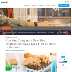 How One Company's New Blog Strategy Increased Lead Flow by 700% in One Year