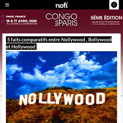 5 faits comparatifs entre Nollywood , Bollywood et Hollywood