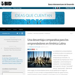 Una desventaja comparativa para los emprendedores en América Latina - Ideas que cuentan
