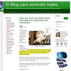 Little, less, least, few, fewer, fewest (Comparativos y Superlativos de Inferioridad)
