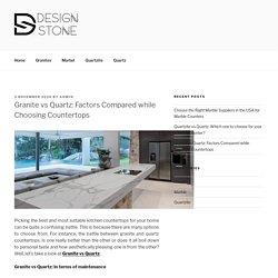 Granite vs Quartz: Factors Compared while Choosing Countertops - Design Stone USA Blog